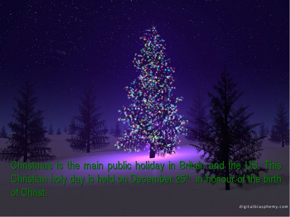Christmas is the main public holiday in Britain and the US. This Christian ho...