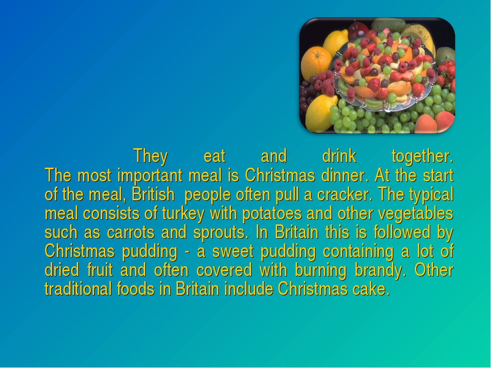 They eat and drink together. The most important meal is Christmas dinner. At...