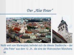 """Der """"Alte Peter"""" Nicht weit vom Marienplatz befindet sich die älteste Stadtki"""