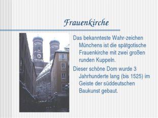 Frauenkirche Das bekannteste Wahr-zeichen Münchens ist die spätgotische Fraue