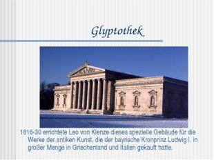 Glyptothek 1816-30 errichtete Leo von Klenze dieses spezielle Gebäude für die
