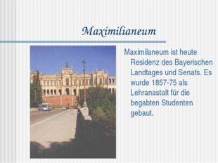 Maximilianeum Maximilaneum ist heute Residenz des Bayerischen Landtages und S