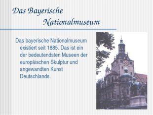 Das Bayerische Nationalmuseum Das bayerische Nationalmuseum existiert seit 18