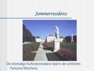 Sommerresidenz Die ehemalige Kurfürstenresidenz liegt in der schönsten Parkzo