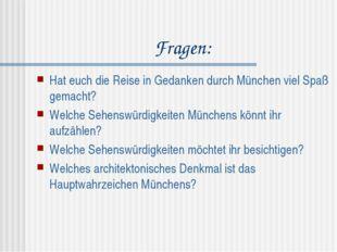 Fragen: Hat euch die Reise in Gedanken durch München viel Spaß gemacht? Welch