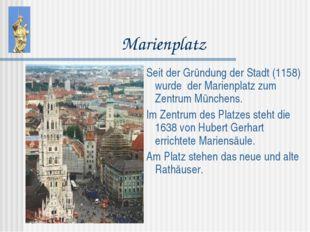 Marienplatz Seit der Gründung der Stadt (1158) wurde der Marienplatz zum Zent