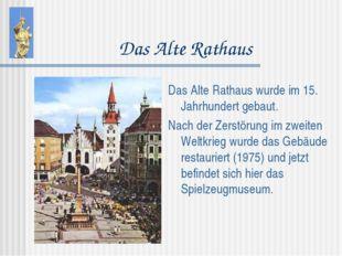 Das Alte Rathaus Das Alte Rathaus wurde im 15. Jahrhundert gebaut. Nach der Z