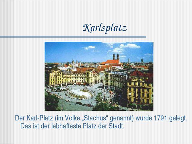 """Karlsplatz Der Karl-Platz (im Volke """"Stachus"""" genannt) wurde 1791 gelegt. Das..."""