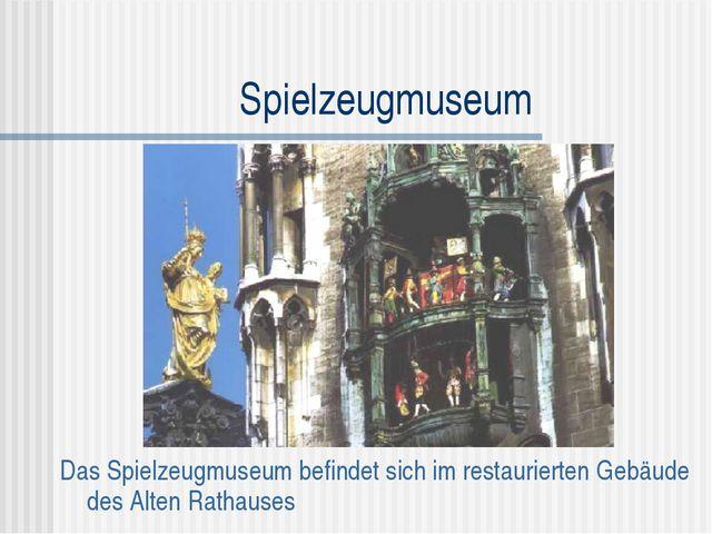 Spielzeugmuseum Das Spielzeugmuseum befindet sich im restaurierten Gebäude de...