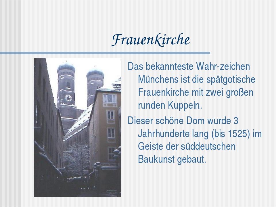 Frauenkirche Das bekannteste Wahr-zeichen Münchens ist die spätgotische Fraue...