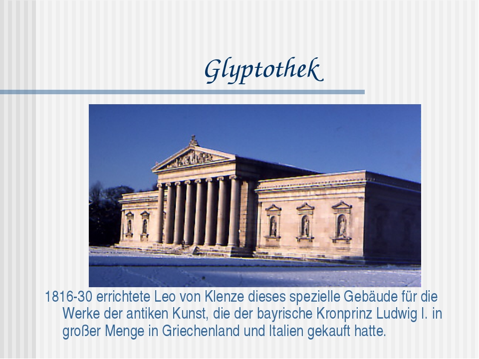 Glyptothek 1816-30 errichtete Leo von Klenze dieses spezielle Gebäude für die...