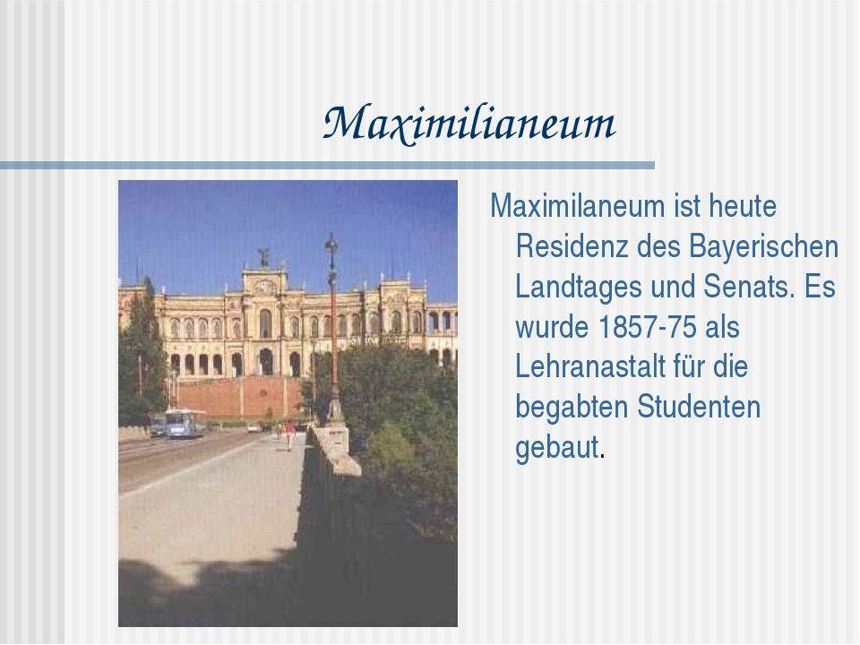 Maximilianeum Maximilaneum ist heute Residenz des Bayerischen Landtages und S...