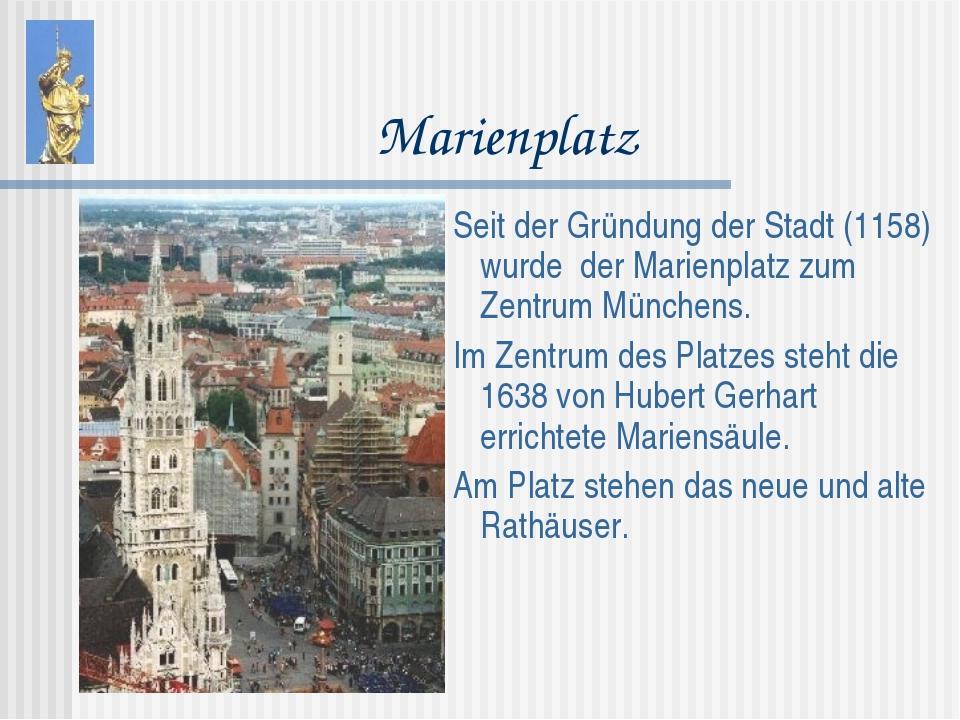 Marienplatz Seit der Gründung der Stadt (1158) wurde der Marienplatz zum Zent...