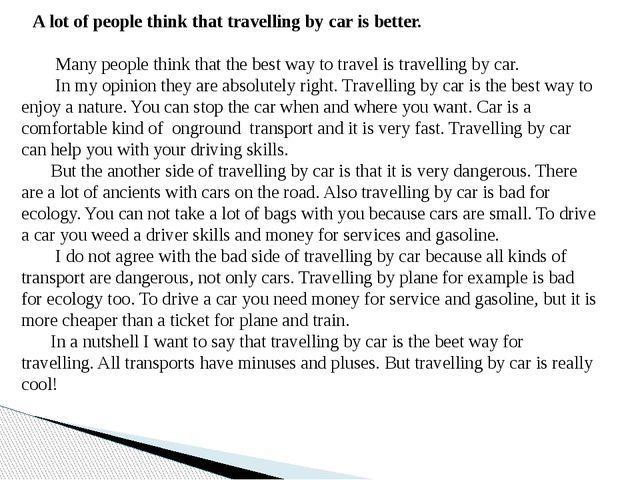 A lot of people think that travelling by car is better. Many people think th...