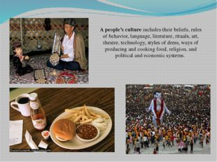 A people's culture includes their beliefs, rules of behavior, language, liter