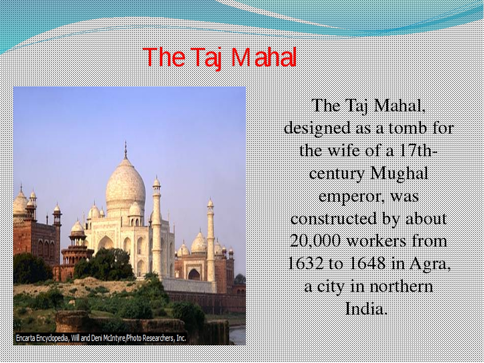 The Taj Mahal, designed as a tomb for the wife of a 17th-century Mughal emper...