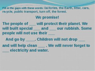 Fill in the gaps with these words: factories, the Earth, litter, cars, recycl