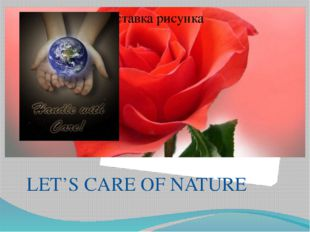 LET'S CARE OF NATURE