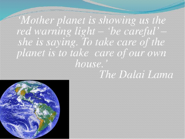 'Mother planet is showing us the red warning light – 'be careful' – she is sa...