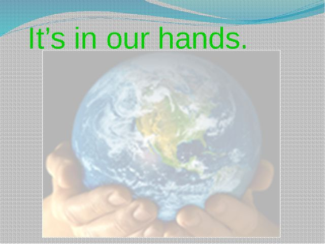It's in our hands.