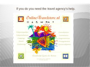 If you do you need the travel agency's help.