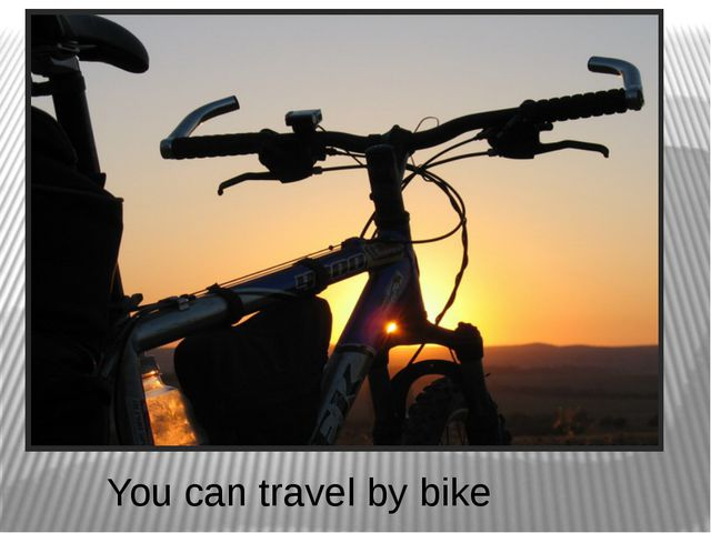 You can travel by bike