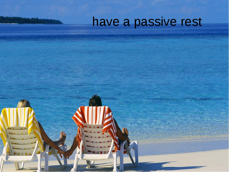 have a passive rest