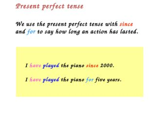 We use the present perfect tense with since and for to say how long an action