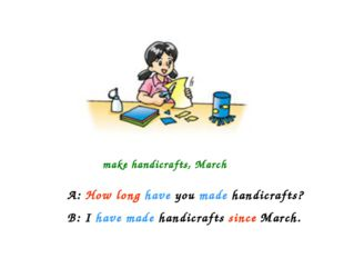 make handicrafts, March A: How long have you made handicrafts? B: I have made