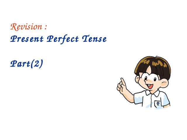 Revision : Present Perfect Tense Part(2)