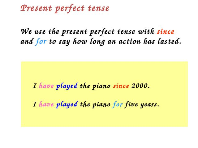 We use the present perfect tense with since and for to say how long an action...