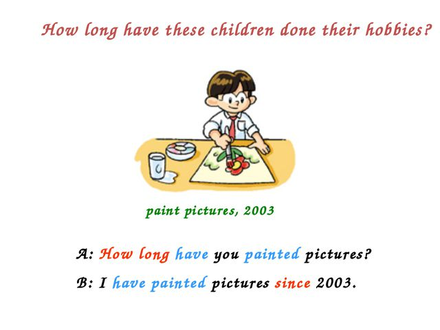 How long have these children done their hobbies? paint pictures, 2003 A: How...