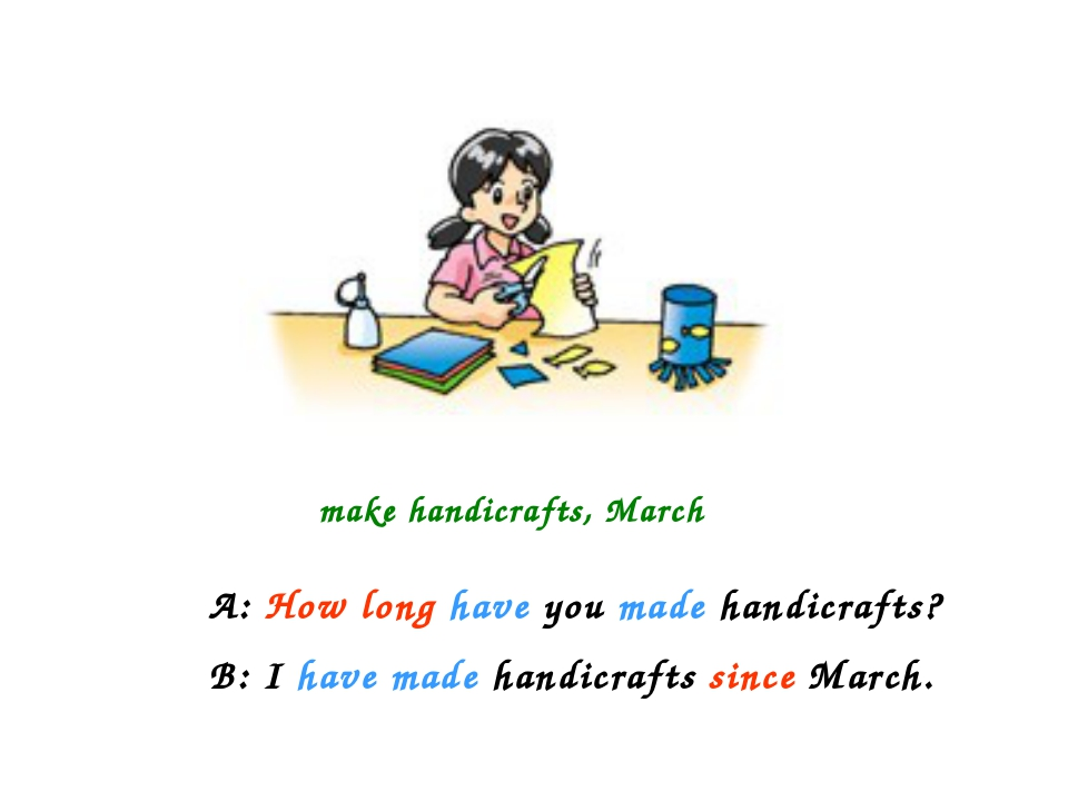 make handicrafts, March A: How long have you made handicrafts? B: I have made...