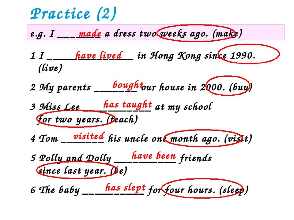 Practice (2) e.g. I _______ a dress two weeks ago. (make) made 1 I __________...