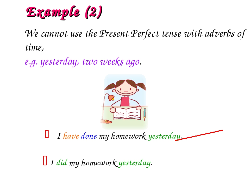 I have done my homework yesterday.  I did my homework yesterday.  Example...