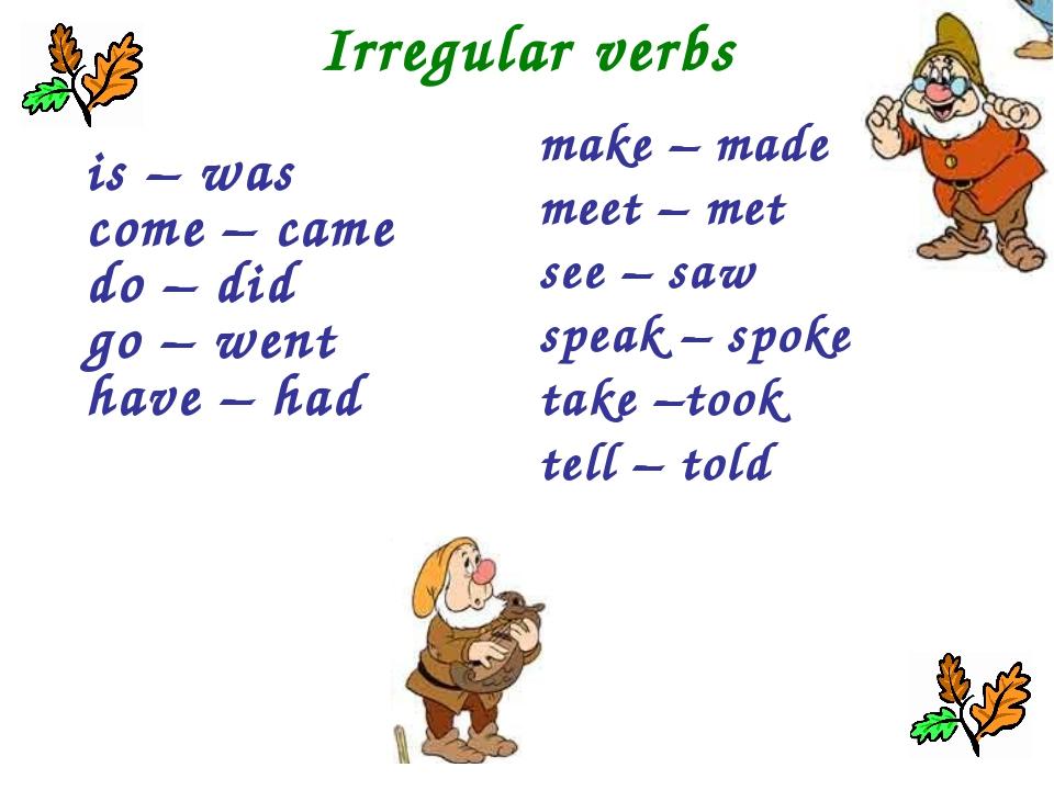 Irregular verbs make – made meet – met see – saw speak – spoke take –took tel...