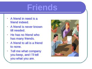 Friends A friend in need is a friend indeed. A friend is never known till nee