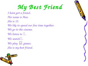 My Best Friend I have got a friend. Her name is Ann. She is 12. We like to sp