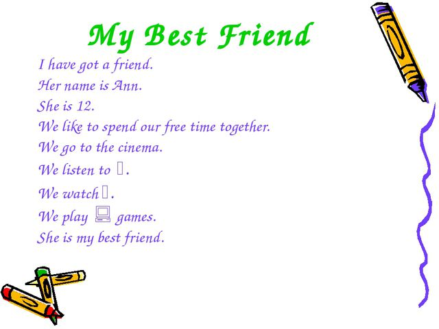 My Best Friend I have got a friend. Her name is Ann. She is 12. We like to sp...