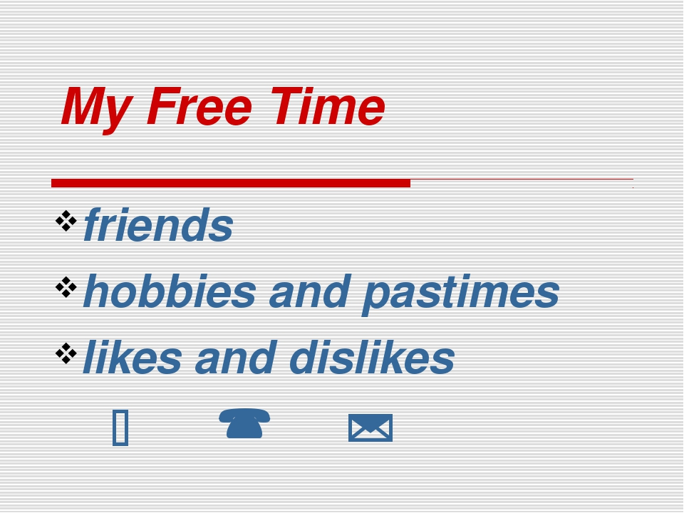 My Free Time friends hobbies and pastimes likes and dislikes   