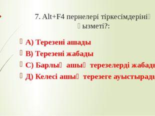 7. Alt+F4 пернелері тіркесімдерінің қызметі?: А) Терезені ашады В) Терезені ж
