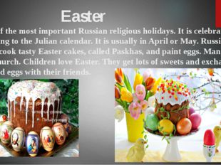Easter is one of the most important Russian religious holidays. It is celebr