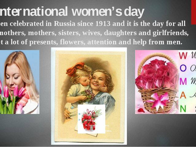 International women's day has been celebrated in Russia since 1913 and it is...