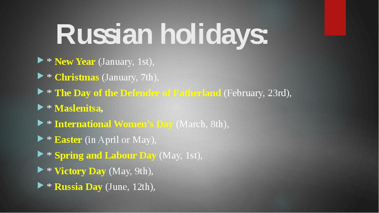 Russian holidays: * New Year (January, 1st), * Christmas (January, 7th), * Th...