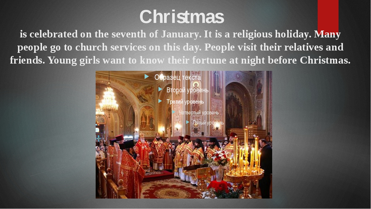 Christmas is celebrated on the seventh of January. It is a religious holiday....