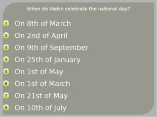 When do Welsh celebrate the national day? On 8th of March On 2nd of April On