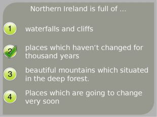 Northern Ireland is full of … waterfalls and cliffs places which haven't chan