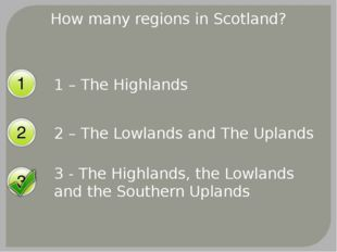 How many regions in Scotland? 1 – The Highlands 2 – The Lowlands and The Upla