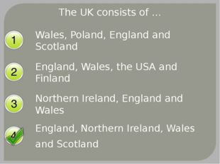 The UK consists of … Wales, Poland, England and Scotland England, Wales, the
