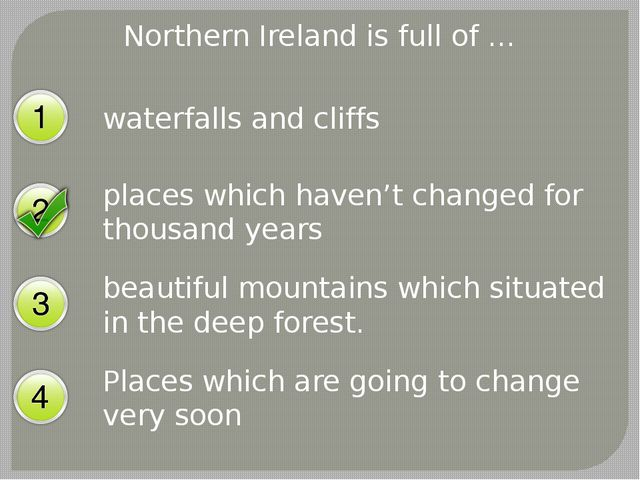 Northern Ireland is full of … waterfalls and cliffs places which haven't chan...